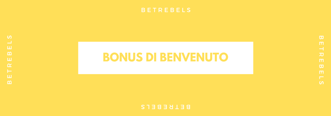 Bonus di Benvenuto BETREBELS – Scommessa BONUS